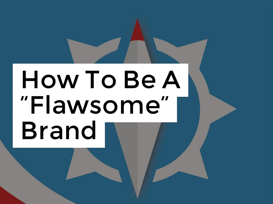 "How To Be A ""Flawsome"" Brand"