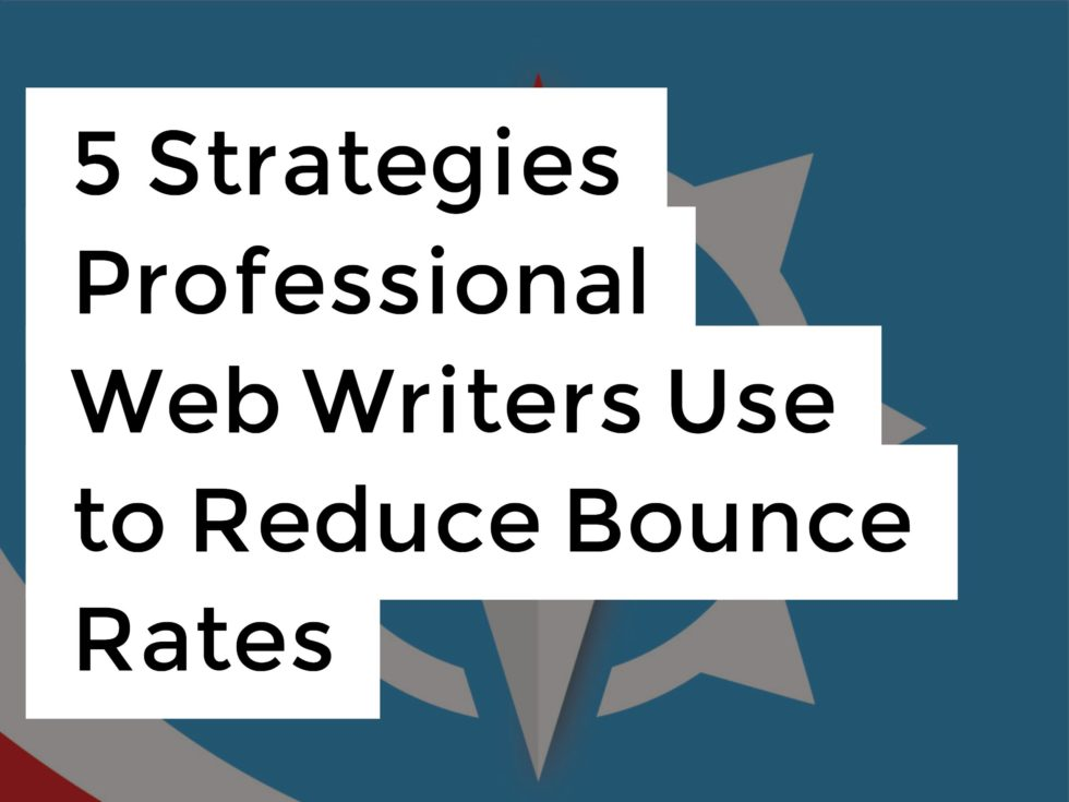 5 Strategies Professional Web Writers Use to Reduce Bounce Rates