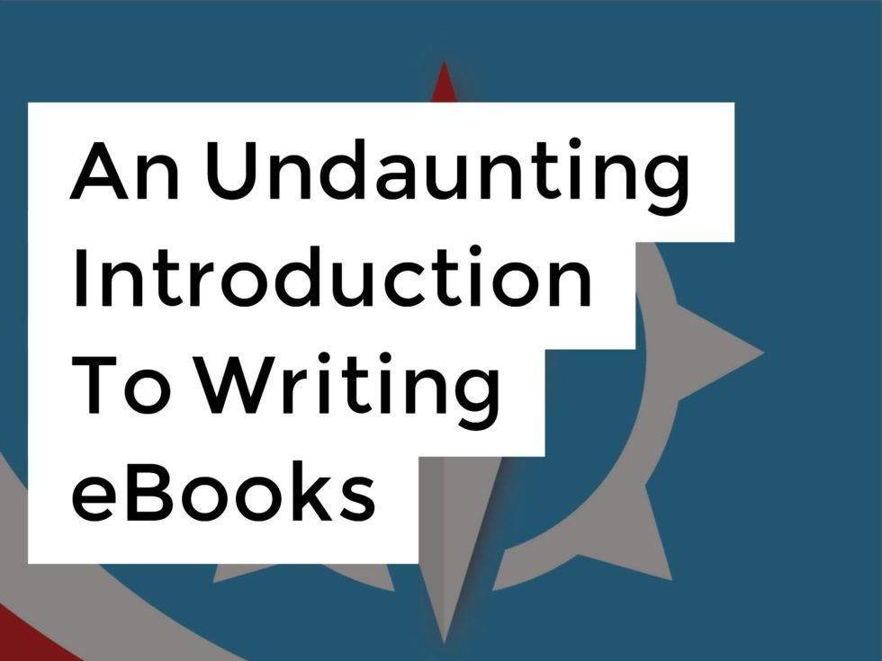An Undaunting Introduction To Writing eBooks